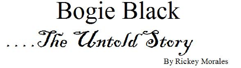 Bogie Black, the Untold Story, by Rickey Morales